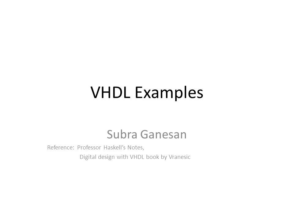Vhdl Examples Subra Ganesan Reference Professor Haskell S Notes Ppt Video Online Download