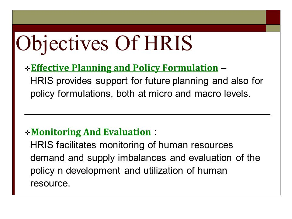 objectives of hris Objectives of human resource planning (hrp) to recruit and maintain the hr of requisite quantity and quality to predict the employee turnover and make the arrangements for minimizing turnover and filing up of consequent vacancies.