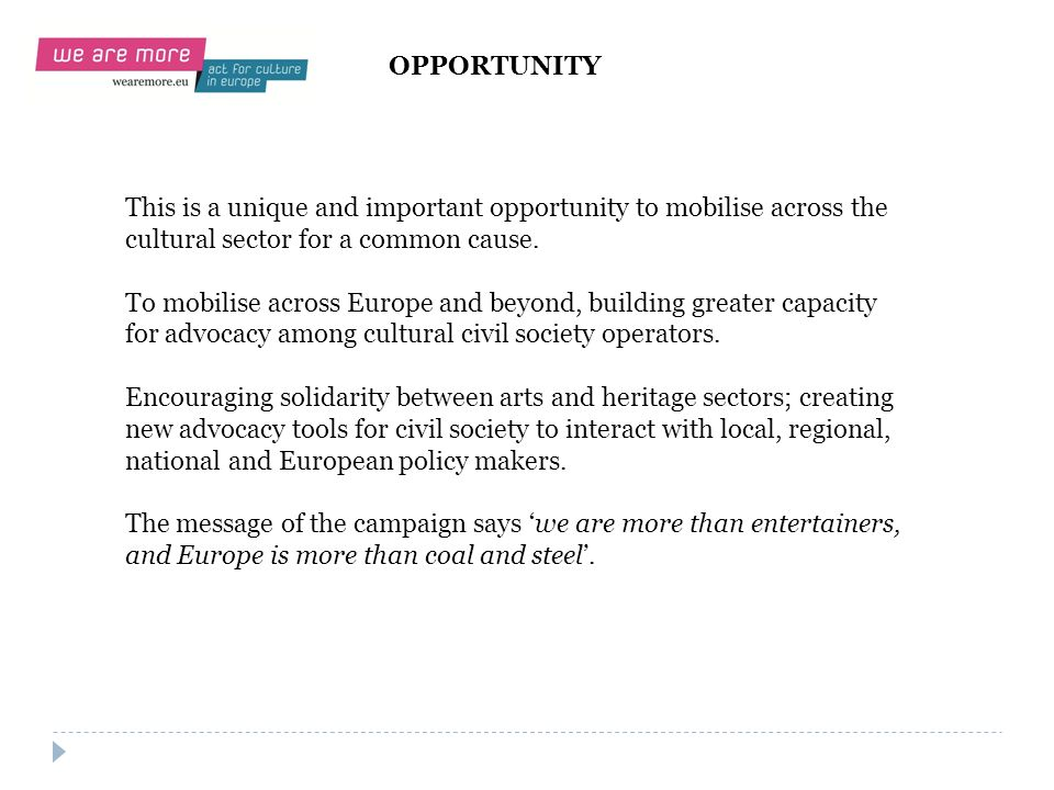OPPORTUNITY This is a unique and important opportunity to mobilise across the cultural sector for a common cause.
