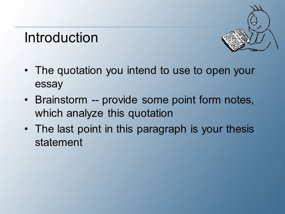 Introduction The quotation you intend to use to open your essay