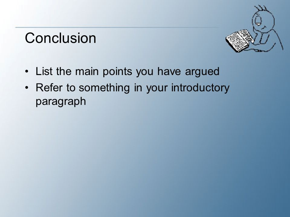 Conclusion List the main points you have argued