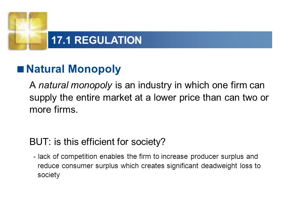 how can a natural monopoly be regulated Put simply, a natural monopoly is said to occur when production  legislative  regulation of gas and electric companies produced the.
