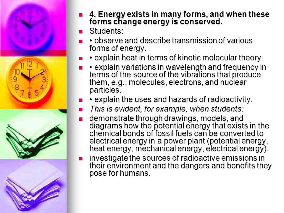 4. Energy exists in many forms, and when these forms change energy is conserved.