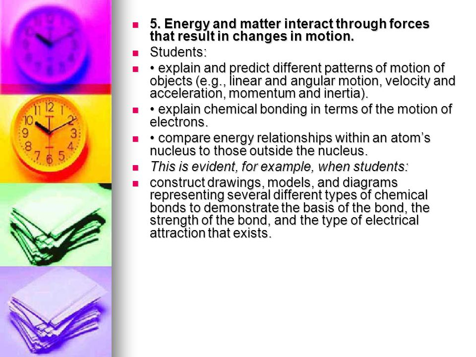 5. Energy and matter interact through forces that result in changes in motion.