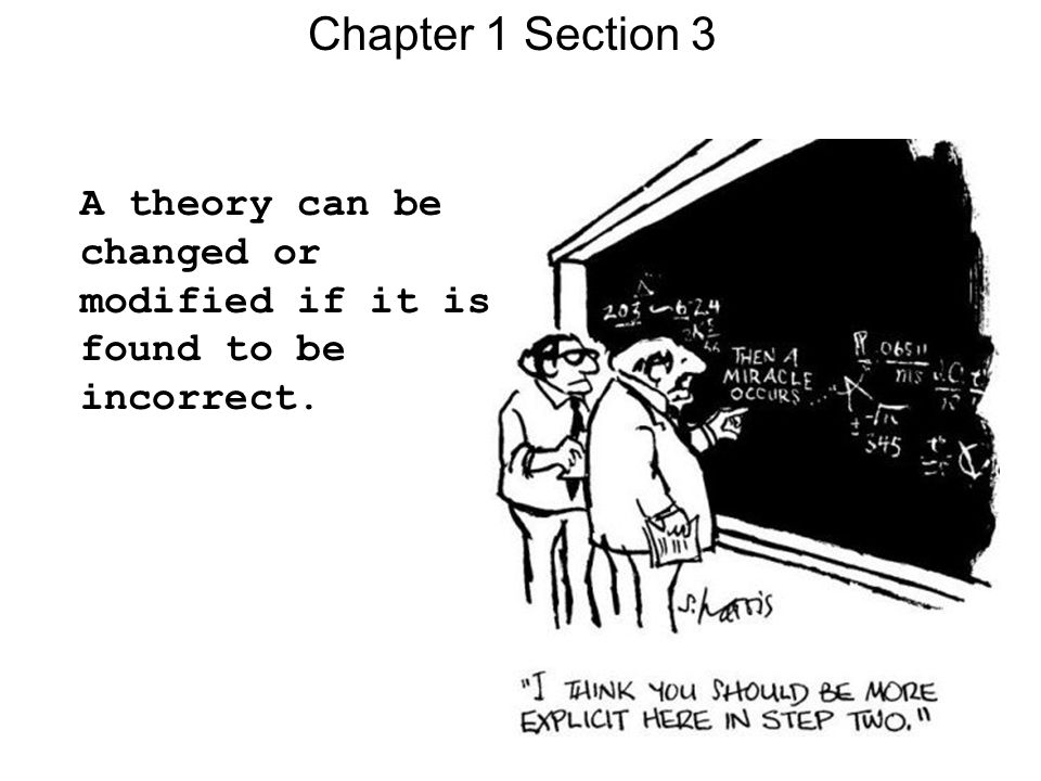 Chapter 1 Section 3 A theory can be changed or modified if it is found to be incorrect.
