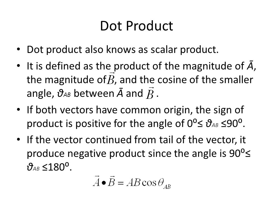 Dot Product Dot product also knows as scalar product.