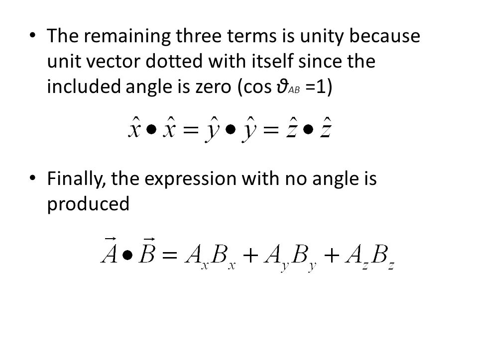 The remaining three terms is unity because unit vector dotted with itself since the included angle is zero (cos θAB =1)