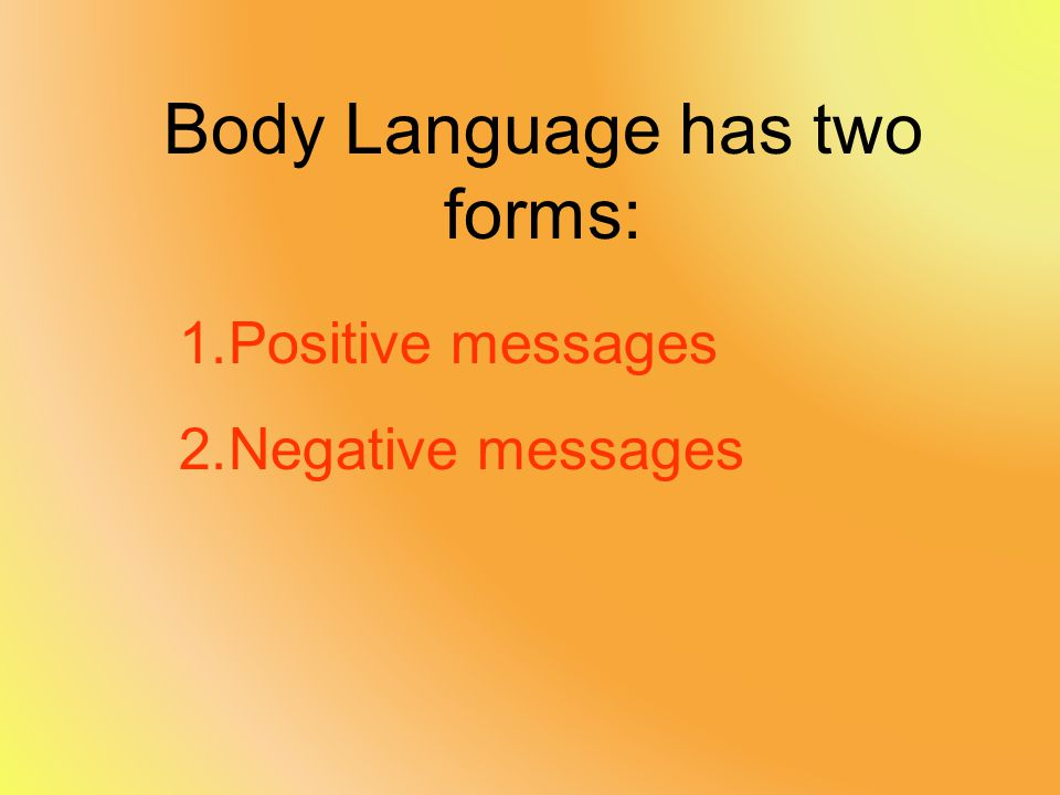 Body Language has two forms: