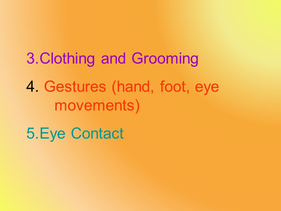 Clothing and Grooming Gestures (hand, foot, eye movements) Eye Contact