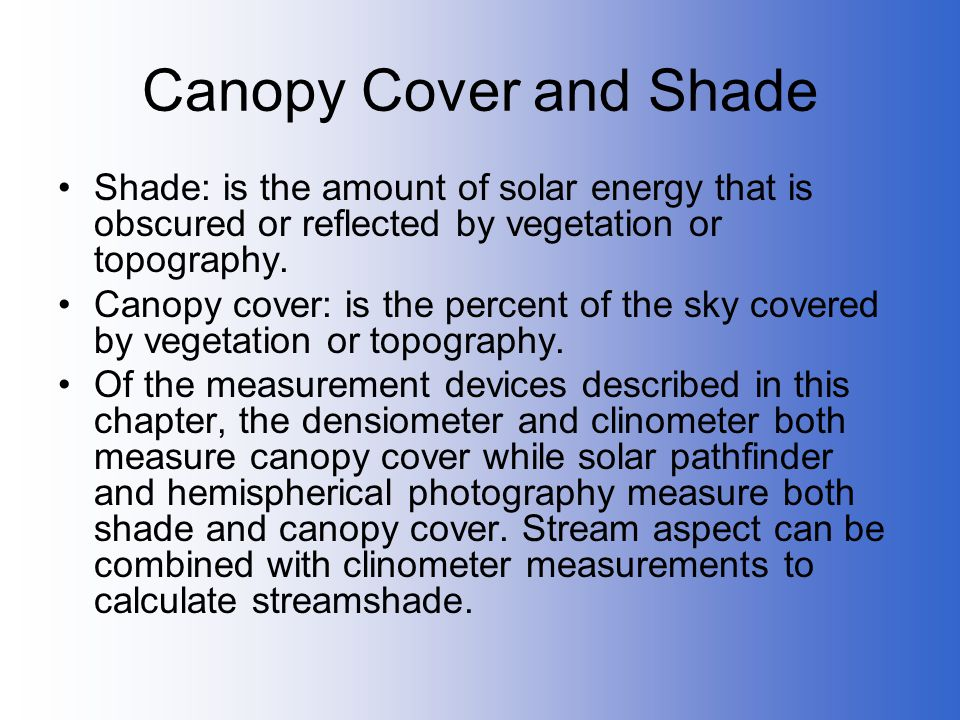 Canopy Cover and Shade Shade: is the amount of solar energy that is obscured or reflected by vegetation or topography.