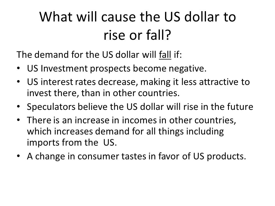 What will cause the US dollar to rise or fall