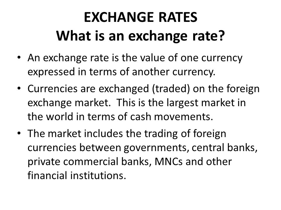 EXCHANGE RATES What is an exchange rate