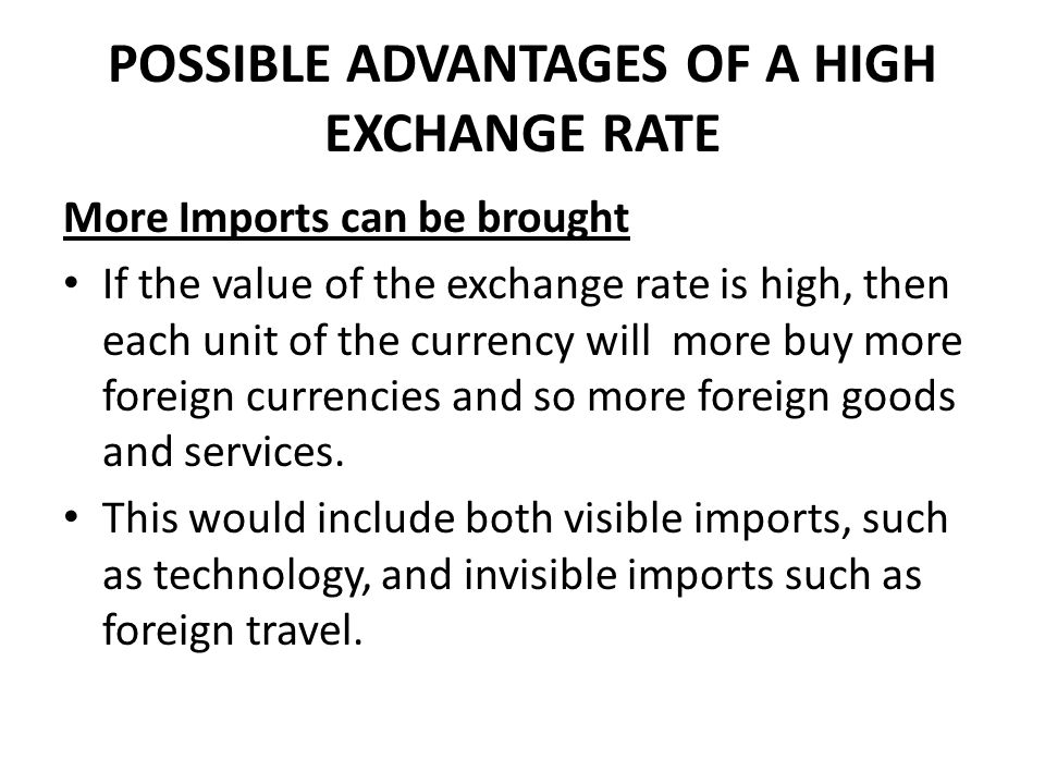 POSSIBLE ADVANTAGES OF A HIGH EXCHANGE RATE