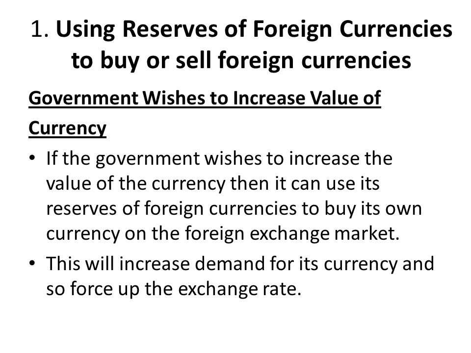 1. Using Reserves of Foreign Currencies to buy or sell foreign currencies