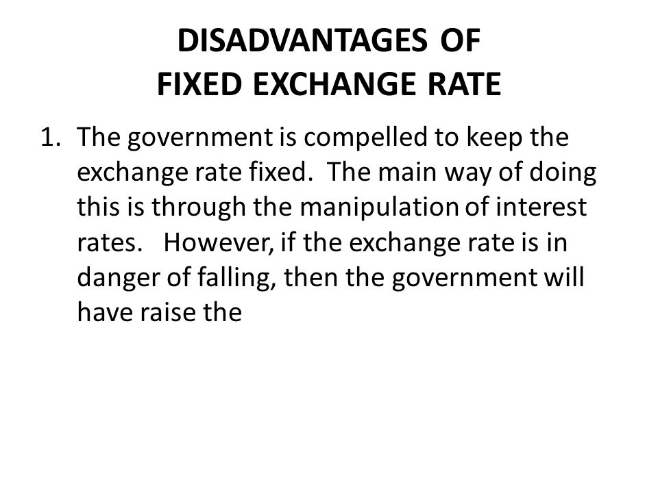 DISADVANTAGES OF FIXED EXCHANGE RATE