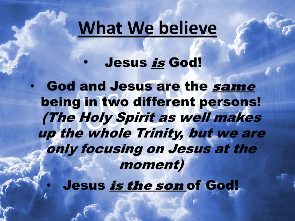 What We believe Jesus is God!