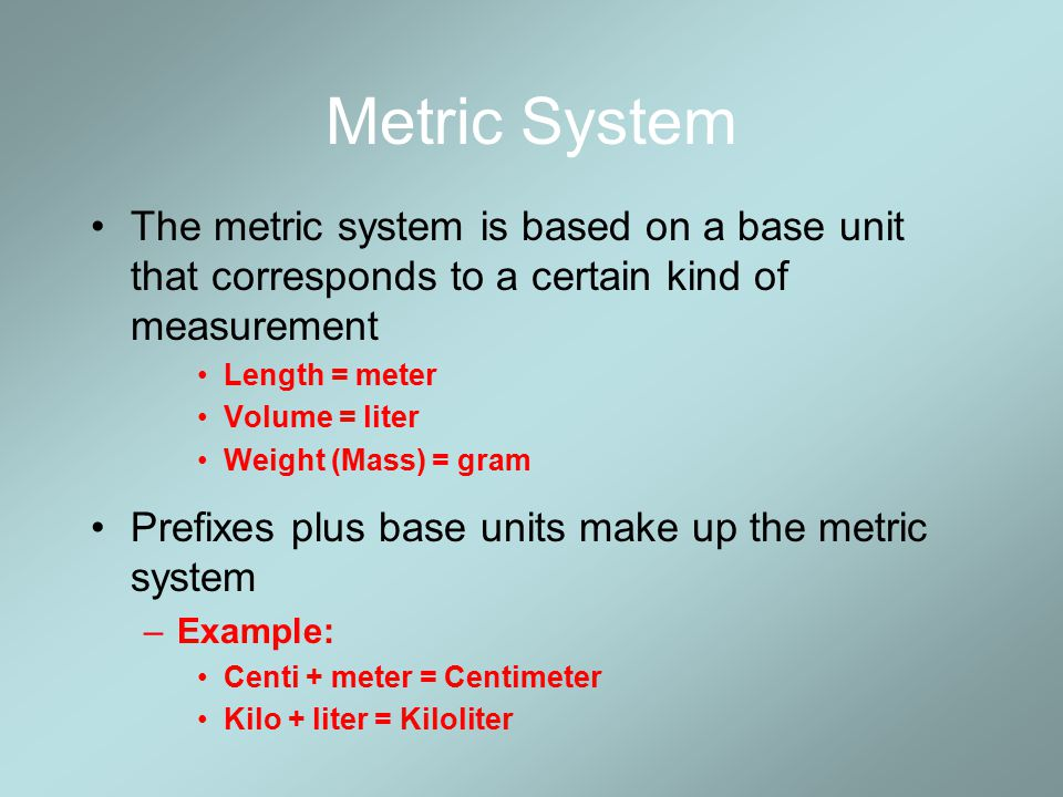 Metric System The metric system is based on a base unit that corresponds to a certain kind of measurement.