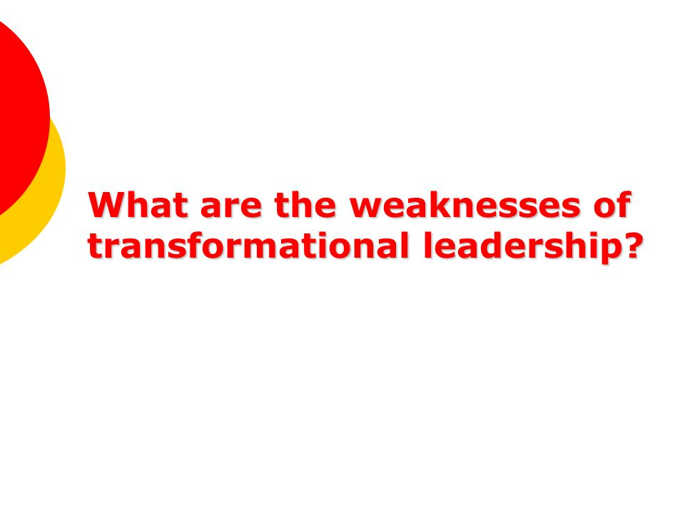strength and weakness of transformational leadership Transformational leadership is defined as a leadership approach that causes  change in  to take greater ownership for their work, and understanding the  strengths and weaknesses of followers, so the leader can align followers with  tasks that.