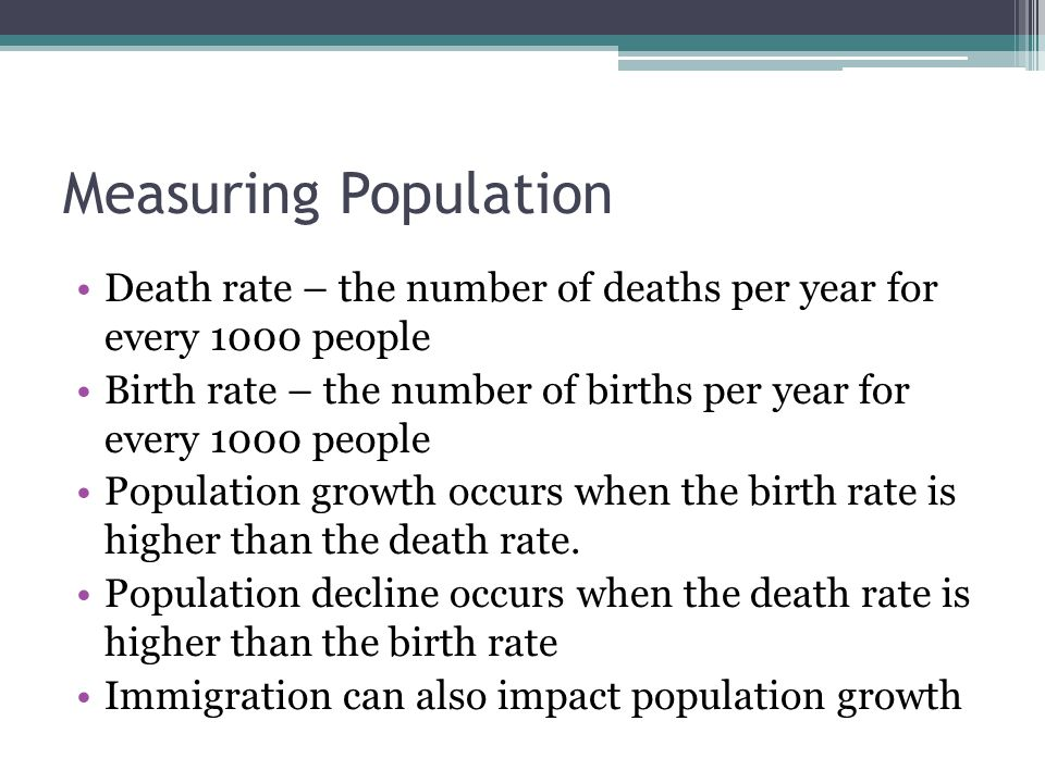 Measuring Population Death rate – the number of deaths per year for every 1000 people.