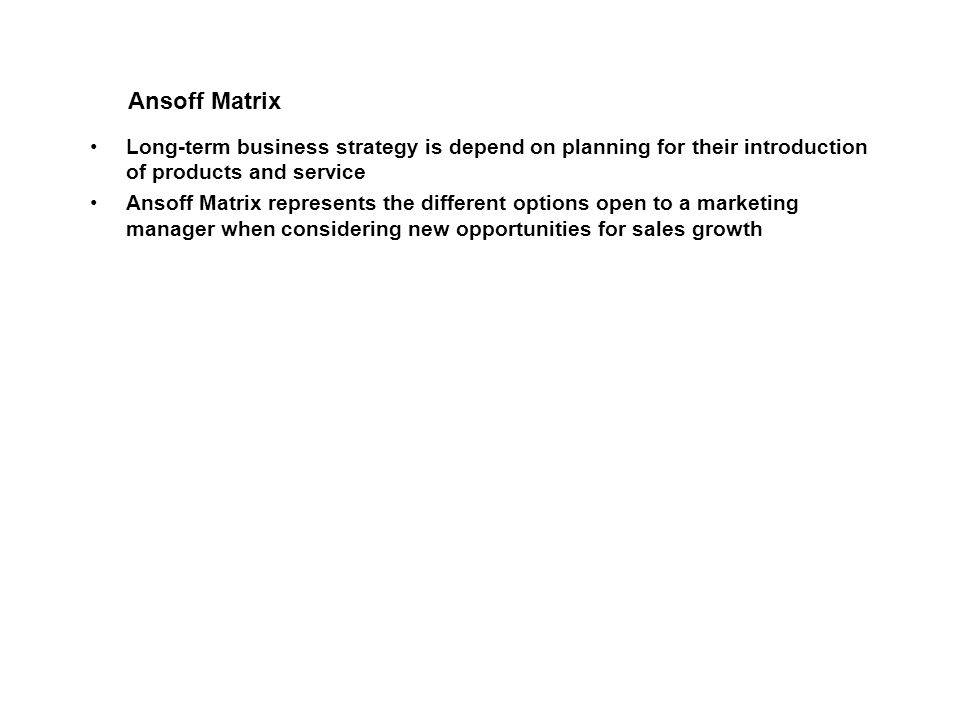 Ansoff Matrix Long-term business strategy is depend on planning for their introduction of products and service.