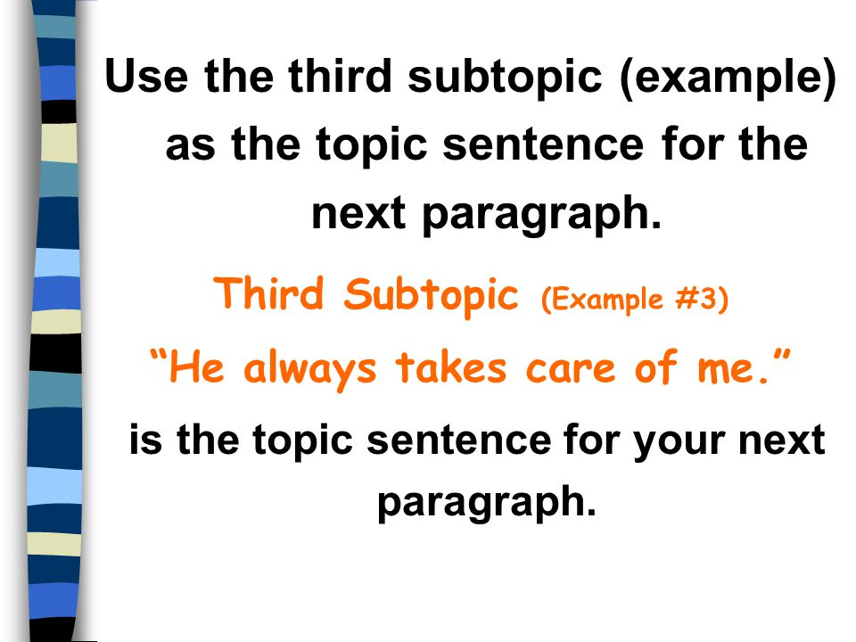 Use the third subtopic (example) as the topic sentence for the next paragraph.