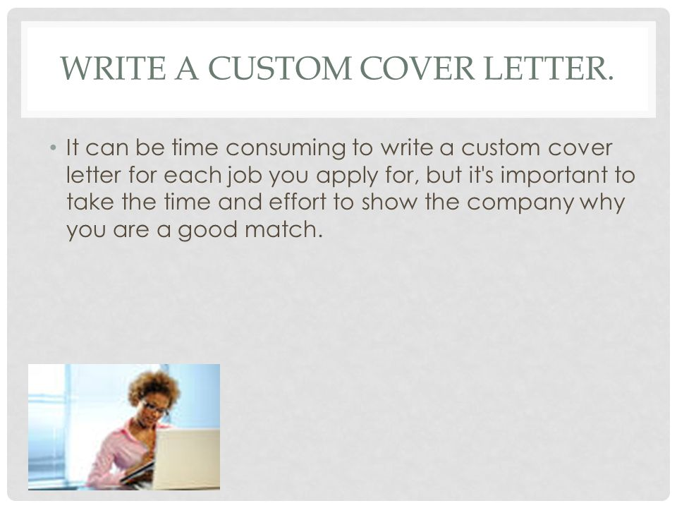 Write a custom cover letter.