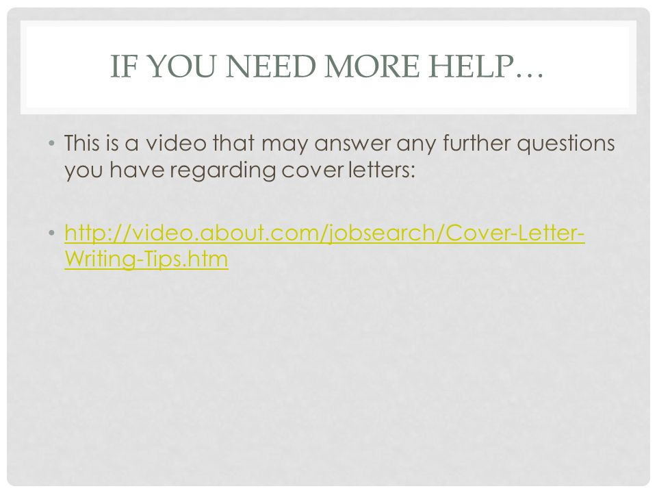 If you need more help… This is a video that may answer any further questions you have regarding cover letters:
