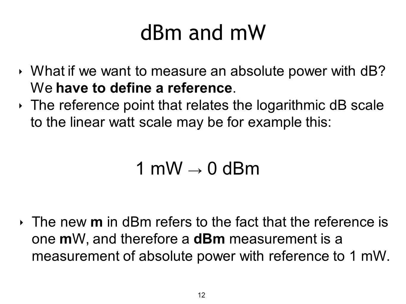 dBm and mW What if we want to measure an absolute power with dB We have to define a reference.