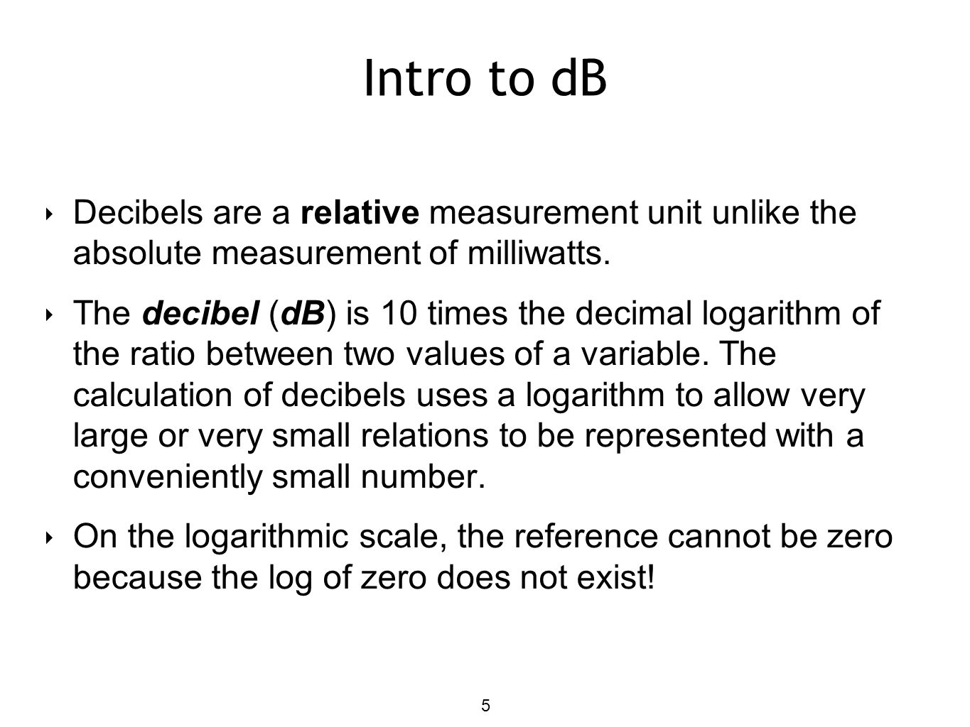 Intro to dB Decibels are a relative measurement unit unlike the absolute measurement of milliwatts.