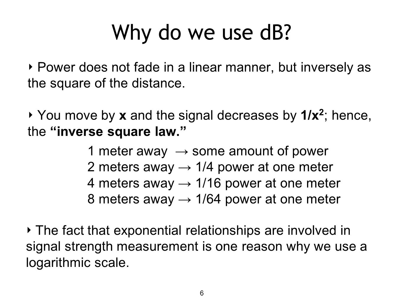 Why do we use dB Power does not fade in a linear manner, but inversely as the square of the distance.