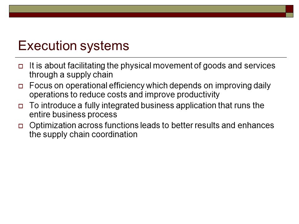 Execution systems It is about facilitating the physical movement of goods and services through a supply chain.