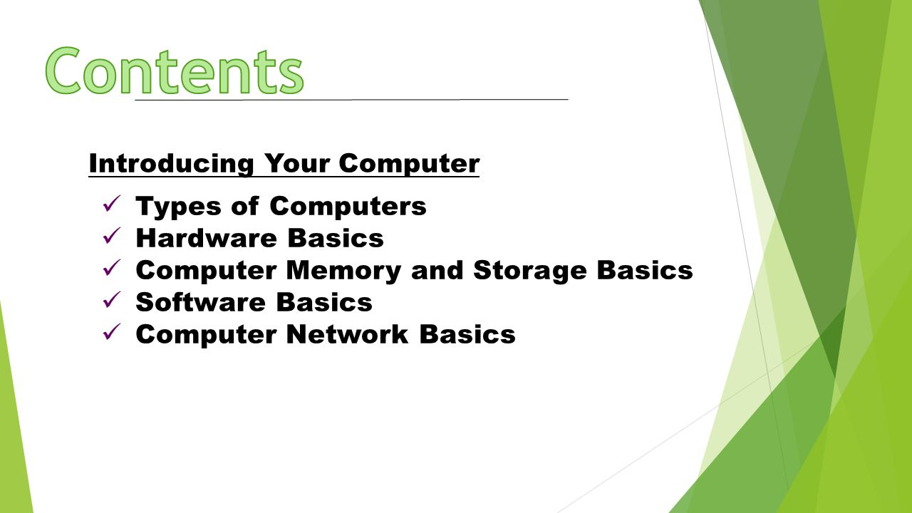 Contents Introducing Your Computer Types of Computers Hardware Basics