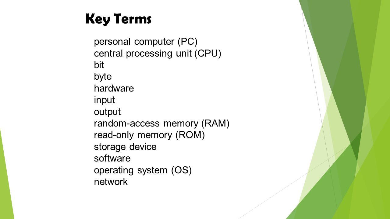 Key Terms personal computer (PC) central processing unit (CPU) bit
