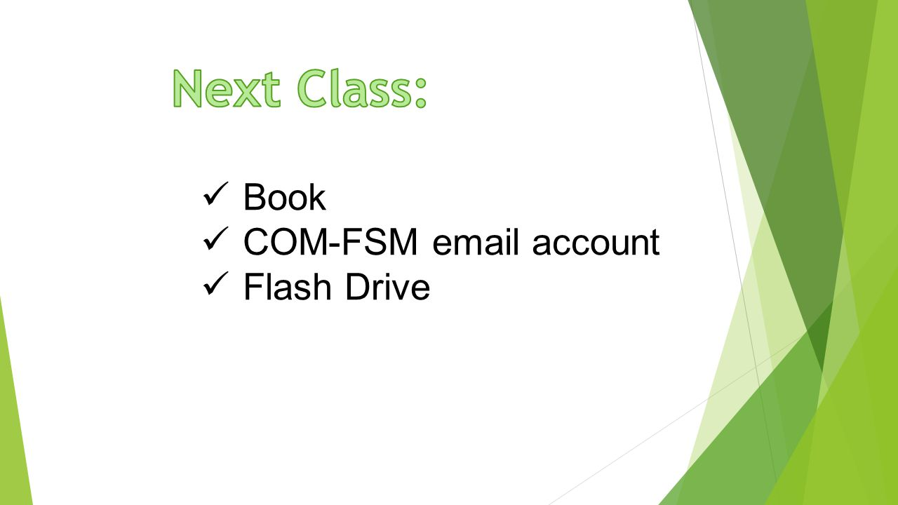 Next Class: Book COM-FSM  account Flash Drive