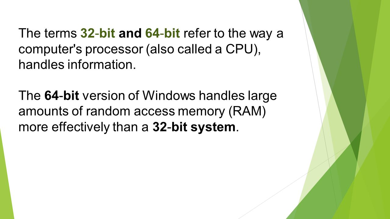 The terms 32-bit and 64-bit refer to the way a computer s processor (also called a CPU), handles information.