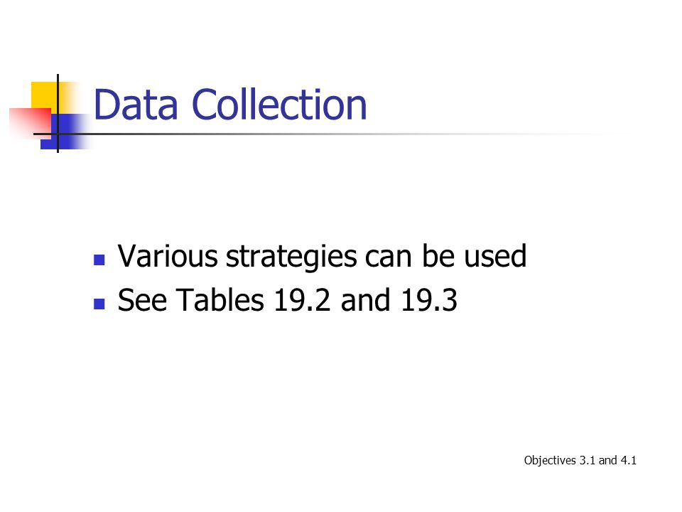 Data Collection Various strategies can be used