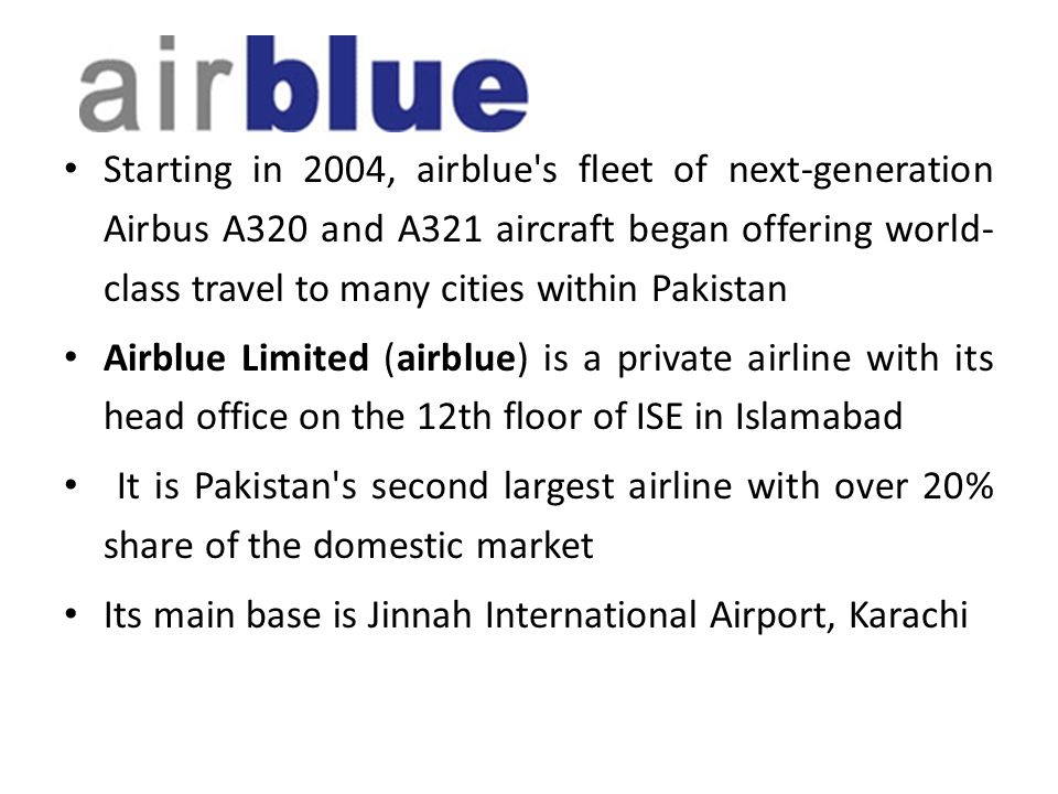 Starting in 2004, airblue s fleet of next-generation Airbus A320 and A321 aircraft began offering world-class travel to many cities within Pakistan