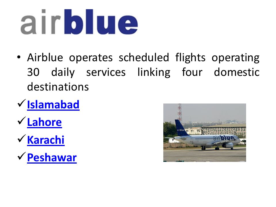 Airblue operates scheduled flights operating 30 daily services linking four domestic destinations