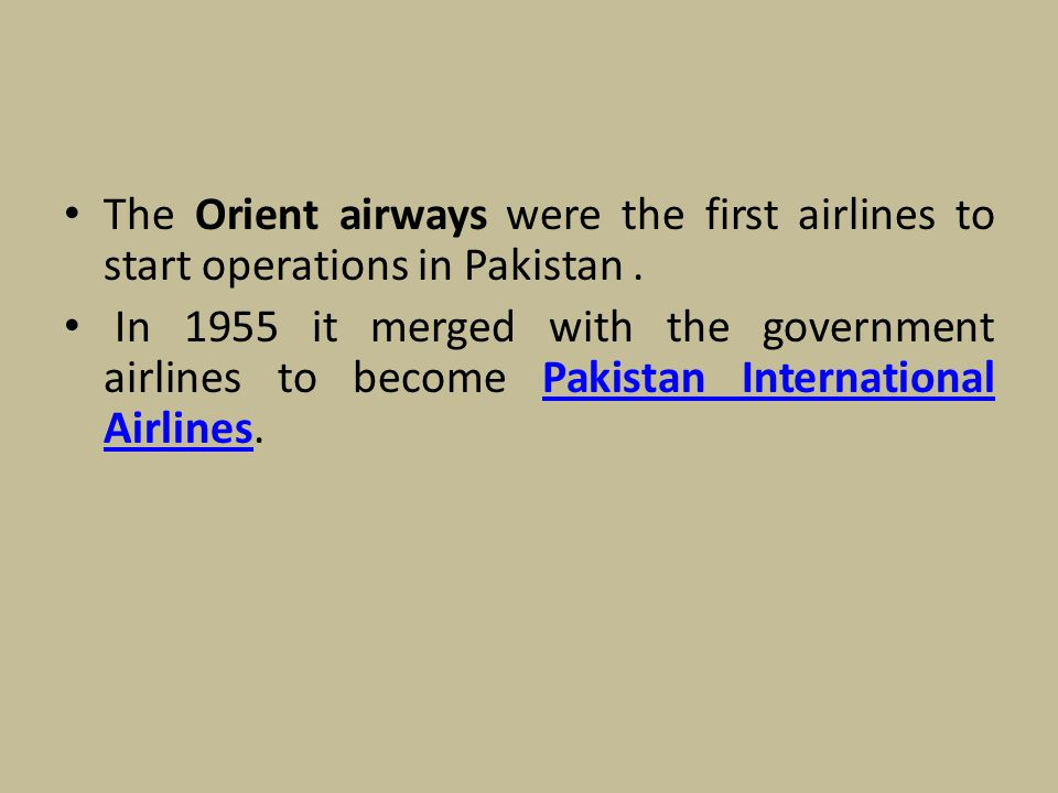 The Orient airways were the first airlines to start operations in Pakistan .