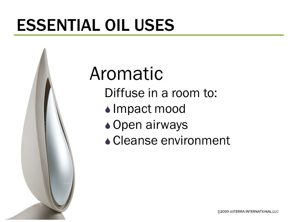 Aromatic ESSENTIAL OIL USES Diffuse in a room to: Impact mood