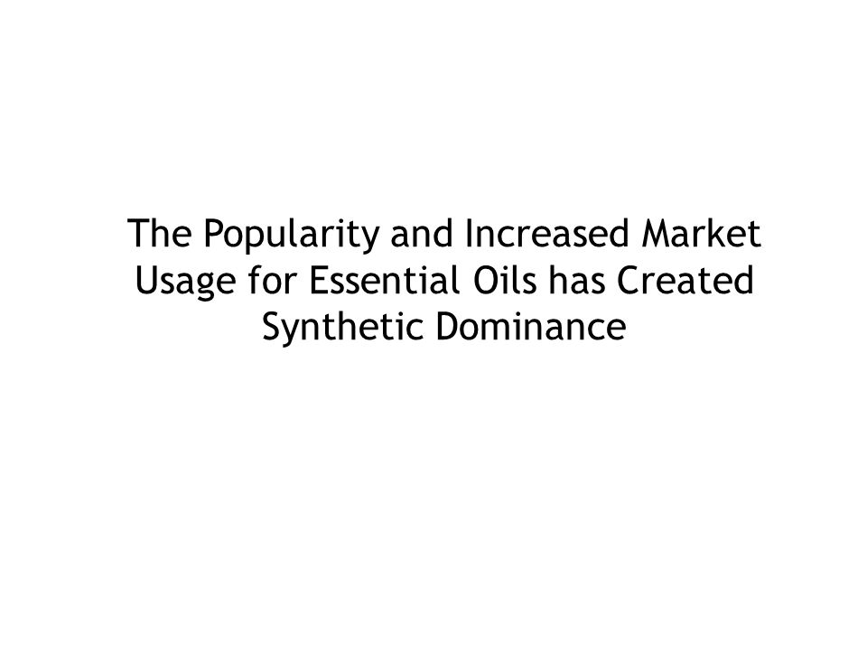 The Popularity and Increased Market Usage for Essential Oils has Created Synthetic Dominance