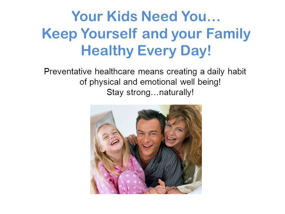 Your Kids Need You… Keep Yourself and your Family Healthy Every Day!