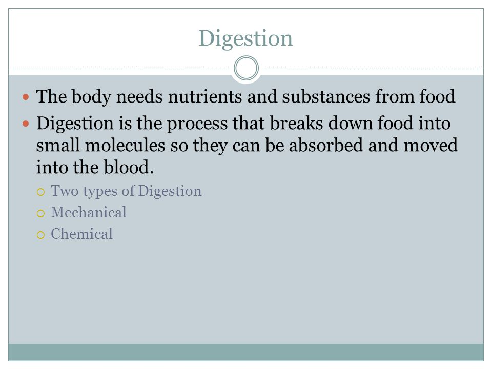 Digestion The body needs nutrients and substances from food