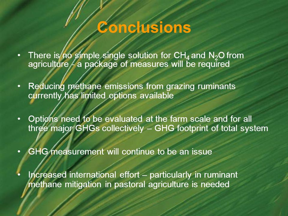 Conclusions There is no simple single solution for CH4 and N2O from agriculture - a package of measures will be required.