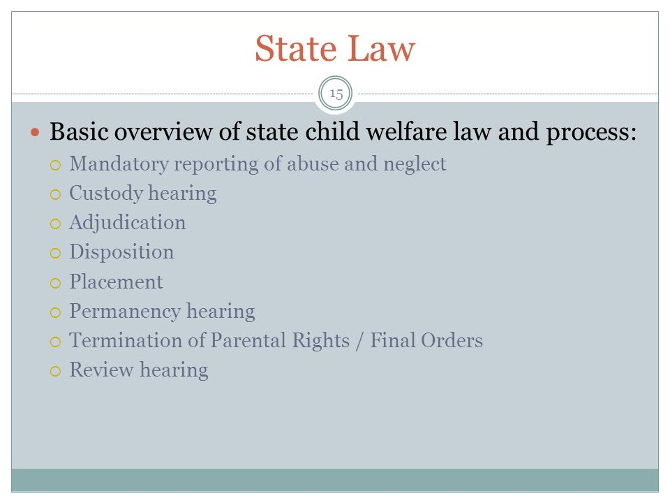 State Law Basic overview of state child welfare law and process: