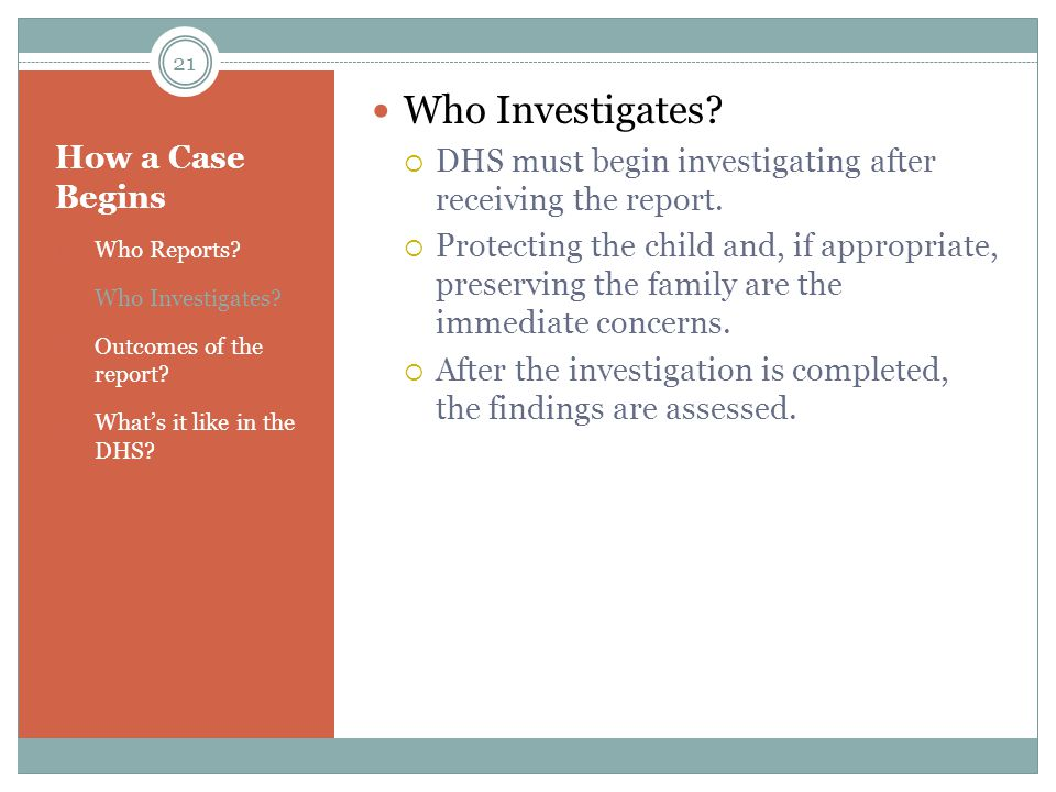 Who Investigates DHS must begin investigating after receiving the report.