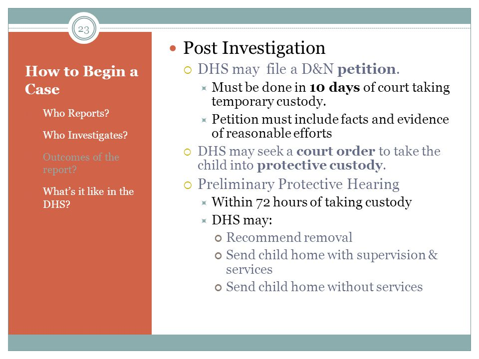 Post Investigation DHS may file a D&N petition. How to Begin a Case