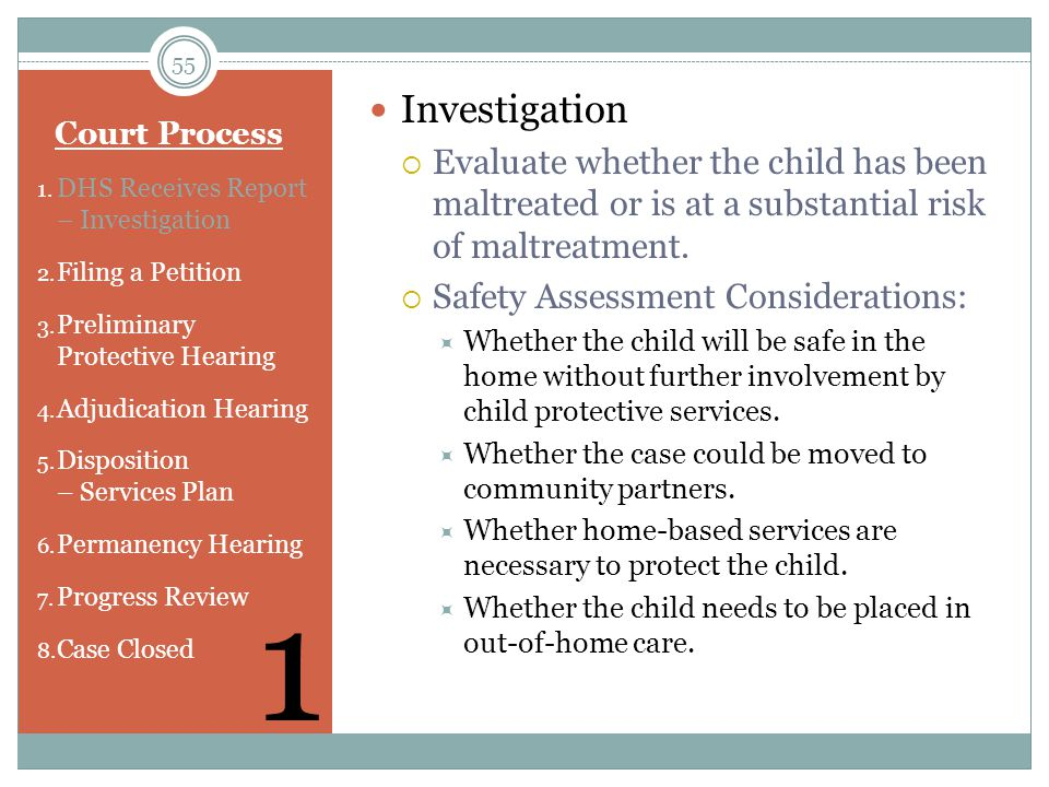 Investigation Evaluate whether the child has been maltreated or is at a substantial risk of maltreatment.