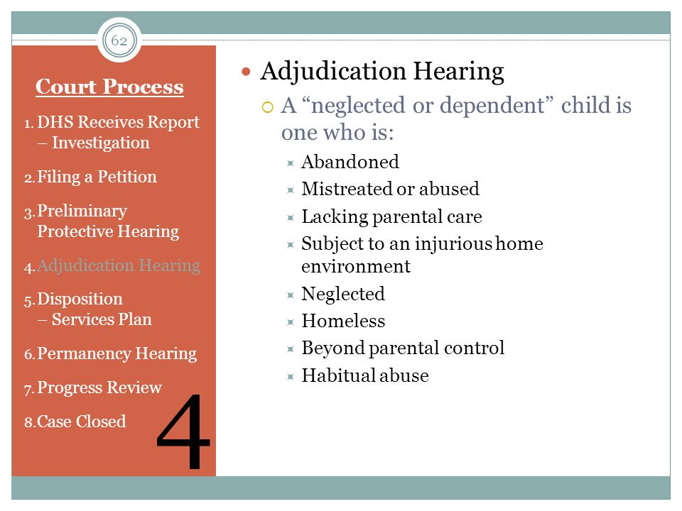 4 Adjudication Hearing A neglected or dependent child is one who is: