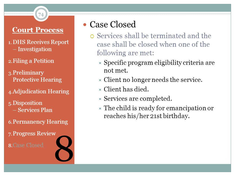 Case Closed Services shall be terminated and the case shall be closed when one of the following are met: